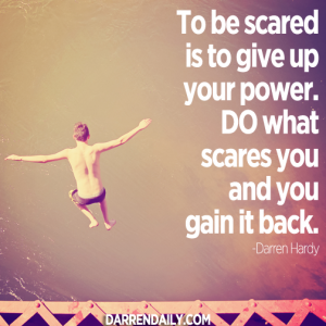 To be scared is to give up your power